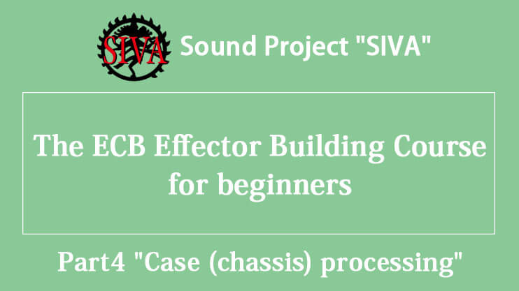 """The ECB Effector Building Course for beginners Part4 """"Case (chassis) processing"""""""