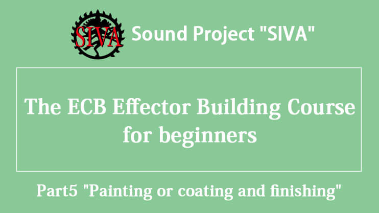 "The ECB Effector Building Course for beginners Part5 ""Painting or coating and finishing"""